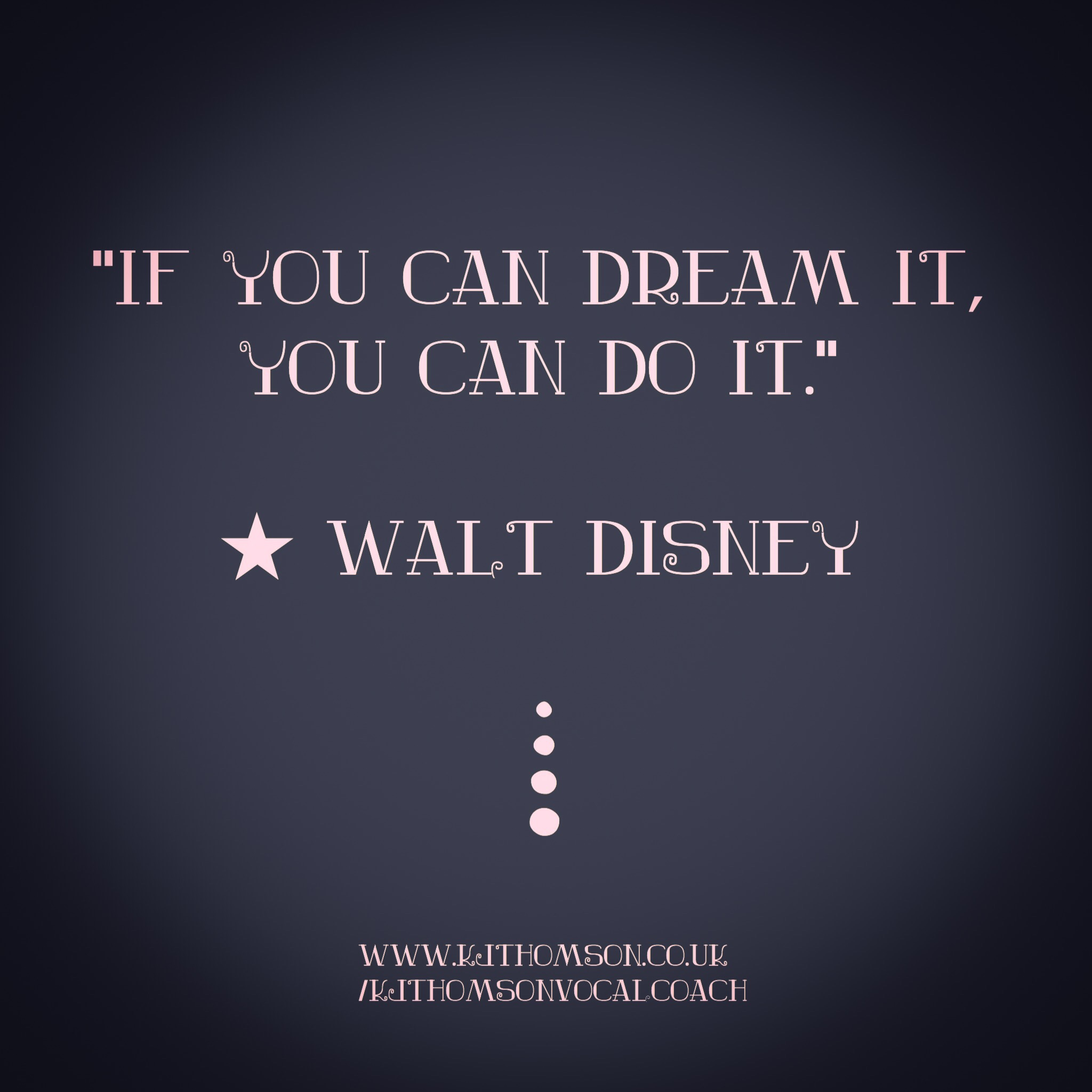 Kate Thomson Singing & Vocal Coach.  Disney Quote.